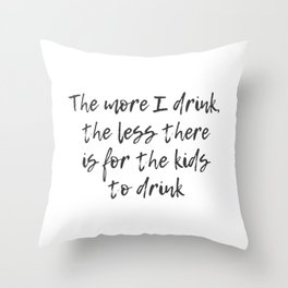 The More I Drink Throw Pillow