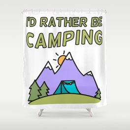 I'd Rather be Camping Shower Curtain