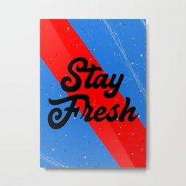 Stay Fresh Metal Print