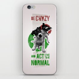 Be crazy and act like you're normal iPhone Skin