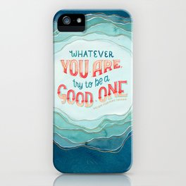 Whatever You Are, Try to be a Good One // Blue Organic Waves iPhone Case