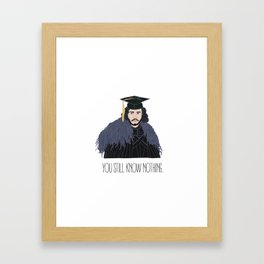 You Still Know Nothing Framed Art Print
