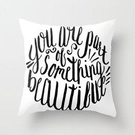 Part of Something Beautiful Throw Pillow