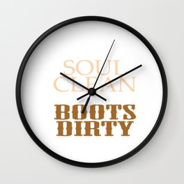 """""""Keep Your Soul Clean and your Boots Dirty"""" T-shirt Design in brown tones. Cleanse Bright Future Wall Clock"""