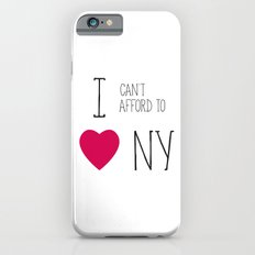 I Can't Afford To Love NY Slim Case iPhone 6s