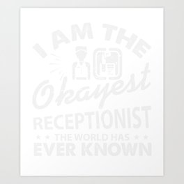I'm The Okayest Receptionist The World Has Ever Known Art Print
