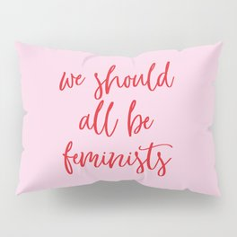 we should all be feminists Pillow Sham