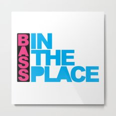 Bass In The Place Music Quote Metal Print