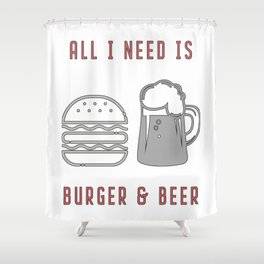 All I Need Is Burger & Beer - BBQ Barbecue Grill Shower Curtain