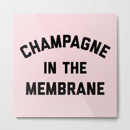 Champagne Membrane Funny Quote Metal Print