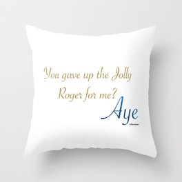 You Gave Up The Jolly Roger For Me? Aye. Throw Pillow