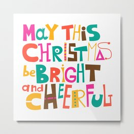 May this Christmas be bright and cheerful Metal Print