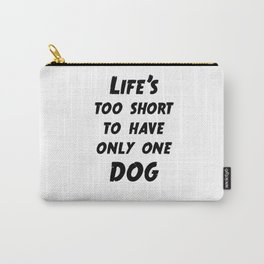 Life's too Short to have only one Dog Carry-All Pouch