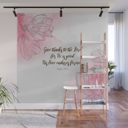 Give thanks to the Lord for He is good: His love endures forever.  Psalm 107:1 Wall Mural
