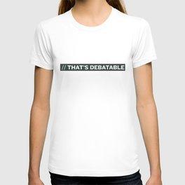 THAT'S DEBATABLE T-shirt