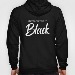Unapologetically Black (white) Hoody