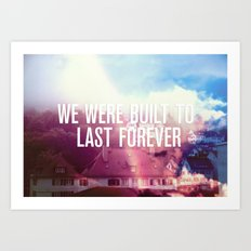 We Were Built To Last Forever Art Print