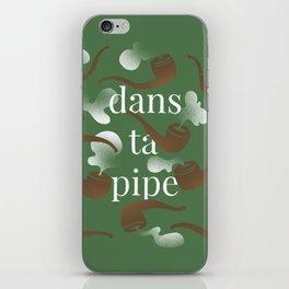 DANS TA PIPE iPhone Skin