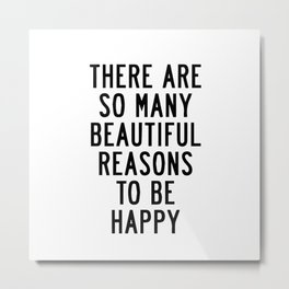 There are so many reasons to be happy Metal Print