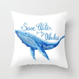 Save Water for the Whales Throw Pillow