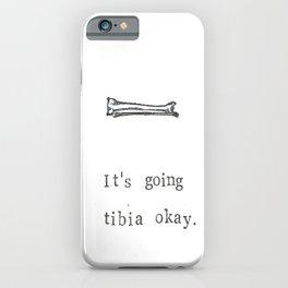 It's Going Tibia Okay iPhone Case