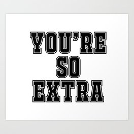You're so extra Art Print