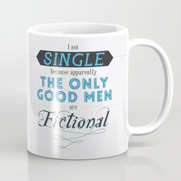Forever single thanks to fictional characters Coffee Mug