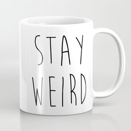 Stay Weird Funny Quote Coffee Mug