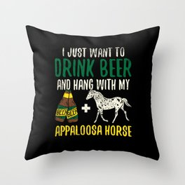 I Just Want To Drink Beer And Hang With My Appaloosa Horse Throw Pillow