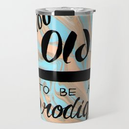 Too Old to be a Prodigy Travel Mug