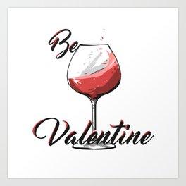 Be Wine Is My Valentine Art Print