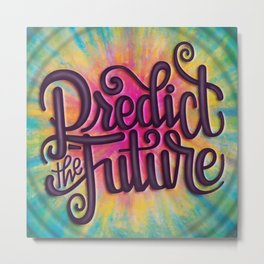 PREDICT THE FUTURE (QUOTE TYPOGRAPHY HAND LETTERING) Metal Print