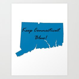 Keep Connecticut Blue! Proud Democrat Liberal Vote! 2018 Midterm Art Print