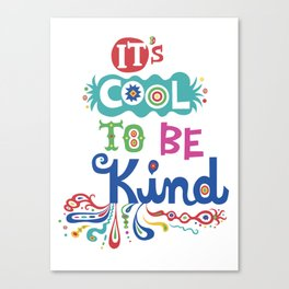 It's Cool To Be Kind Canvas Print