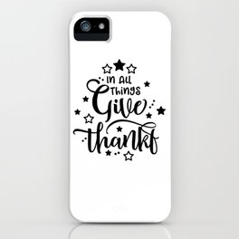 In All Things Give Thanks iPhone Case