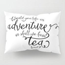Adventure or tea Pillow Sham