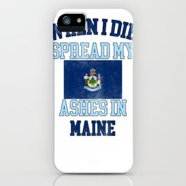 When I Die Spread My Ashes in Maine Gift Maine Pride Design iPhone Case