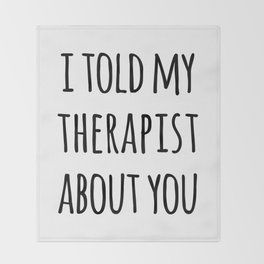 Told My Therapist Funny Quote Throw Blanket