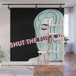 Shut the Fuck Up Wall Mural