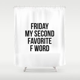 Friday my second favorite f word Shower Curtain