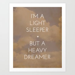 I'm a Light Sleeper but a Heavy Dreamer Art Print