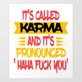 "Funny and hilarious ""It's Called Karma and It's Pronounced Haha Fuck You"" tee design.  Art Print"