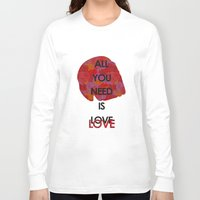 all you need is love Long Sleeve T-shirts featuring All you need is love by NENE W