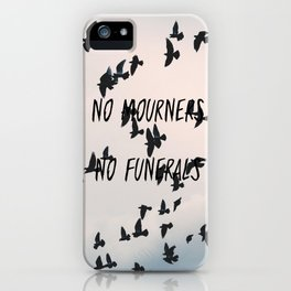 No mourners, no funerals iPhone Case