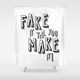 Fake it till you make it! Shower Curtain