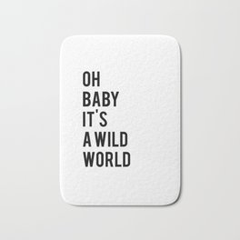 Oh baby its a wild world poster ALL SIZES MODERN wall art, Black White Print Bath Mat