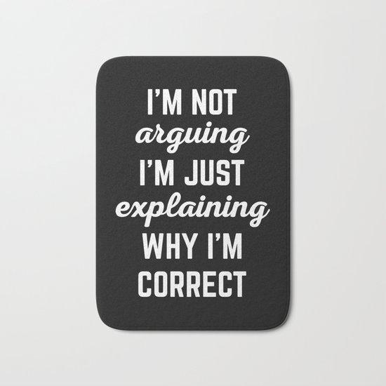 Explaining Why I'm Correct Funny Quote Bath Mat