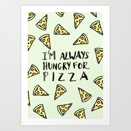 Always hungry for pizza Art Print