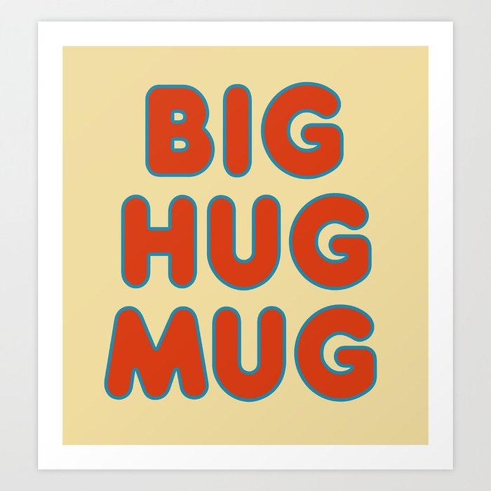 Big Hug Mug Art Print