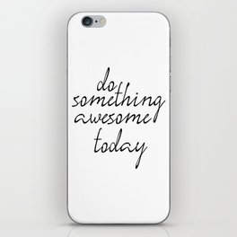 Do Something Awesome Today, Office Art, Wall Decor, Inspirational Poster, Motivatonal Quote iPhone Skin